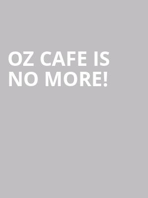 Oz Cafe is no more