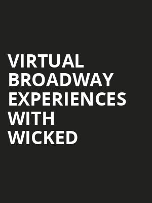 Virtual Broadway Experiences with WICKED, Virtual Experiences for Wichita, Wichita