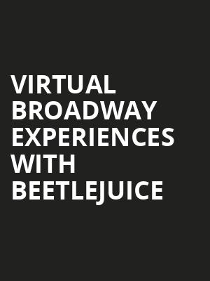 Virtual Broadway Experiences with BEETLEJUICE, Virtual Experiences for Wichita, Wichita